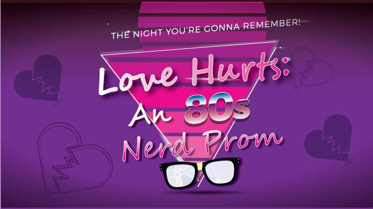 Love Hurts: 80's Anti-Valentine's Nerd Prom
