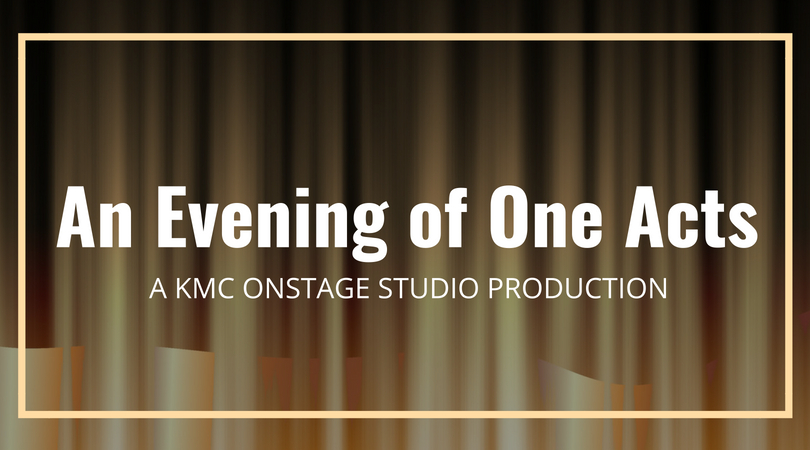 KMC OnStage Presents: An Evening of One Acts