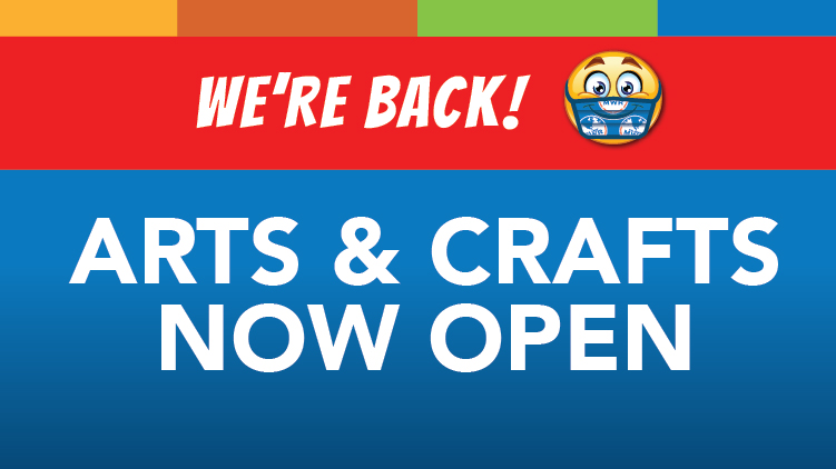 Arts & Crafts Centers Now Open